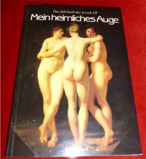 Mein heimliches Auge. Das Jahrbuch der Erotik VI.