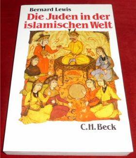 Bernard Lewis Die Juden in der islamischen Welt. Vom frühen Mittelalter bis ins 20. Jahrhundert. Aus dem Englischen übersetzt von Liselotte Julius.