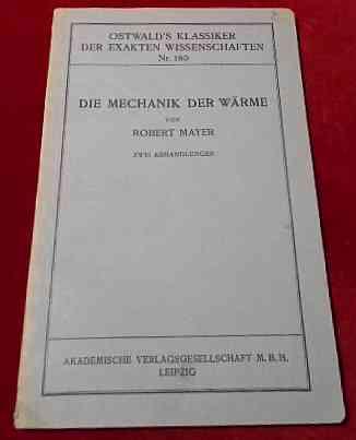 Robert Mayer, Hrsg. A.von Oettingen Die Mechanik der Wärme. Zwei Abhandlungen.