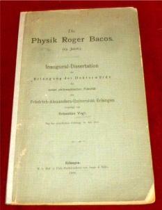 Sebastian Vogl Die Physik Roger Bacos (13. Jahrh.). Inaugural-Dissertation.