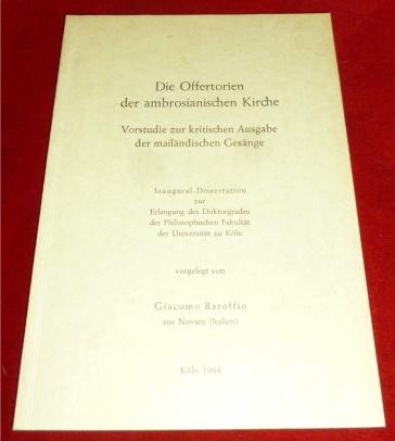 Die Offertorien der ambrosianischen Kirche. Vorstudie zur kritischen Ausgabe der mailändischen Gesänge. Inaugural-Dissertation.