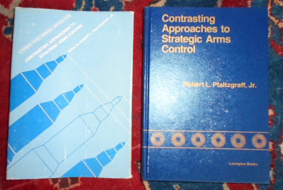 Edited By Robert L. Pfaltzgraff Jr. Contrasting approaches to strategic arms control