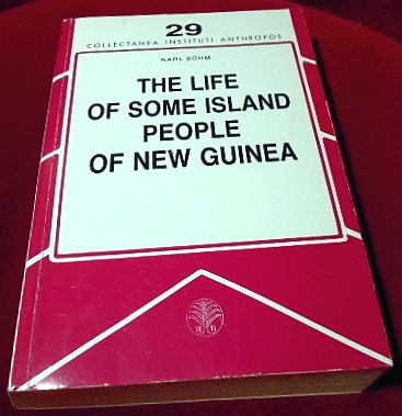 Karl Böhm, Introduction by Nancy Lutkehaus. The Life of Some Island People of New Guinea. A missionary's observations of the volcanic islands of Manam, Boesa, Biem, and Ubrub.