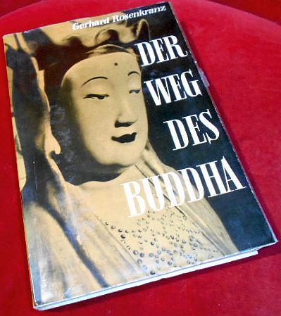 Der Weg Des Buddha Der Weg des Buddha. Werden und Wesen des Buddhismus als Weltreligion. Mit 15 Abbildungen Und Einer Skizze.