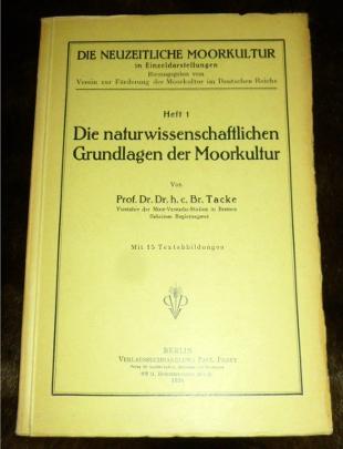Die naturwissenschaftlichen Grundlagen der Moorkultur. Neuzeitliche Moorkultur in Einzeldarstellungen Heft 1.
