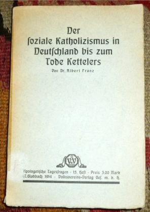 Dr. Albert Franz Der soziale Katholizismus in Deutschland bis zum Tode Kettelers