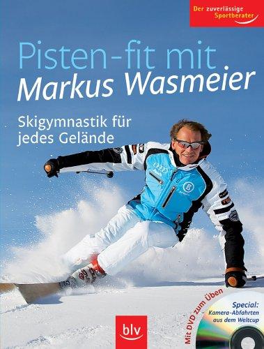 Pisten-fitmitMarkusWasmeier- Skigymnastik für jedes Gelände. Plus: 45-Minuten-DVDmitden Übungen. Unter Mitarbeit von Stefan Winter - Wasmeier, Markus