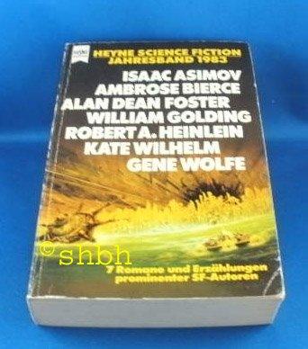 Heyne Science Fiction Jahresband 1983. 7 Romane und Erzählungen prominenter SF-Autoren. Isaac Asimov, Ambrose Bierce, Alan Dean Foster, William Golding, Robert A.Heinlein, Kate Wilhelm, Gene Wolfe - Jeschke, Wolfgang (Hrsg.)
