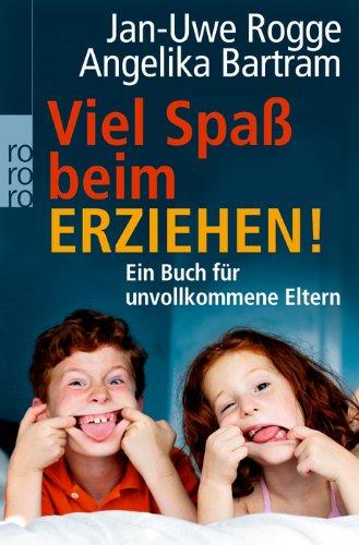 VielSpaßbeim Erziehen! Ein Buch für alle unvollkommenen Eltern - Rogge, Jan-Uwe und Angelika Bartram