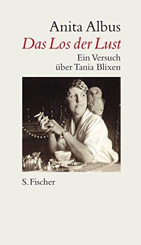 Das Los der Lust: Ein Versuch über Tania Blixen.  1.  Auflage. - Albus, Anita