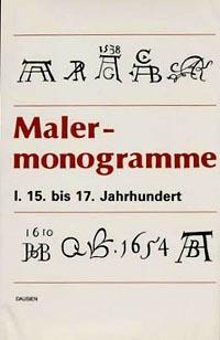 Malermonogramme Teil:  1:  15. bis 17. Jahrhundert