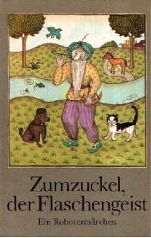 Zumzuckel, der Flaschengeist Ein Robotermärchen 2. Auflage