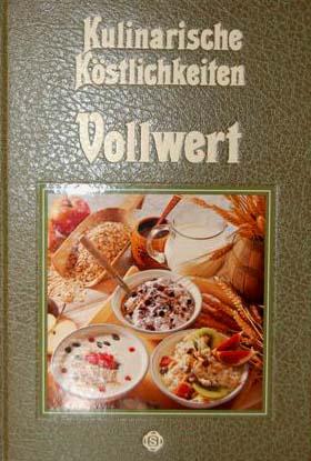 Kulinarische Köstlichkeiten - Vollwert - mit 135 berühmten Rezepten aus aller Welt