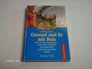 Gesunde Ernährung Gesund und fit mit Reis : Reis in allen Variationen - mehr als 110 Rezepte der heimischen und internationalen Küche