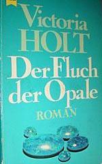 Holt, Victoria: Der Fluch der Opale : Roman Heyne Buch Nr. 5644