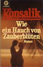 Konsalik, Heinz G.: Wie ein Hauch von Zauberblüten : Roman Goldmann ; 6696