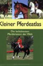 Kleiner Pferdeatlas : die beliebtesten Pferderassen der Welt