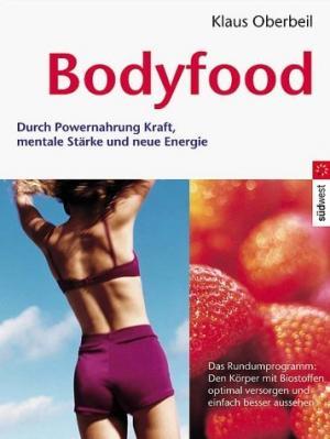 Bodyfood : durch Powernahrung Kraft, mentale Stärke und neue Energie das Rundumprogramm: den Körper mit Biostoffen optimal versorgen und einfach besser aussehen