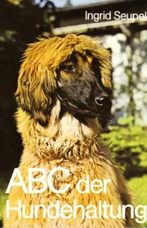 Seupel, Ingrid: ABC der Hundehaltung - Ein Leitfaden für Hundeliebhaber, - halter und -züchter mit einem ausführlichen Rassenverzeichnis mit 24 Zeichnungen im Text und 62 Fotos auf 34 Tafeln