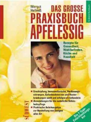Das grosse Praxisbuch Apfelessig : Rezepte für Gesundheit, Wohlbefinden, Küche und Haushalt