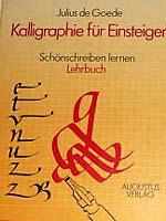 Goede, Julius de: Kalligraphie für Einsteiger - Schönschreiben lernen Teil:  Lehrbuch