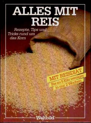 Alles mit Reis : Rezepte und Tips rund um das wertvolle Korn ; (mit Reisdiät)