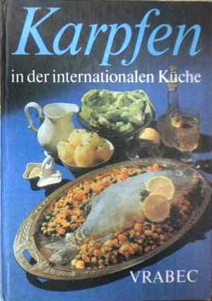 Karpfen in der internationalen Küche : Vor- u. Zubereitung des Karpfens, Beilage, Rezepte mit 8 Farbtafel und 180 Rezepten