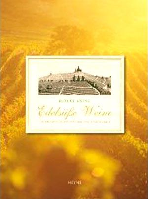 Edelsüße Weine - die berühmten Dessertweine und neue Entdeckungen Collection Rolf Heyne