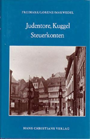 Judentore, Kuggel, Steuerkonten : Untersuchungen zur Geschichte der deutschen  Juden, vornehmlich im Hamburger Raum Hamburger Beiträge zur Geschichte der deutschen Juden ; Bd. 9