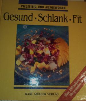 Vielseitig und Ausgewogen Gesund . Schlank . Fit. Über 250 leckere Gerichte für gesunden Genuß