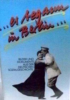 ...es begann in Berlin... Bilder und Dokumente aus der deutschen Sozialgeschichte