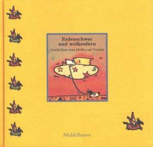 Schneider, Christiane [Hrsg.]: Erdenschwer und wolkenfern : Geschichten vom Hoffen auf Frieden Middelhauve-Kinderbibliothek