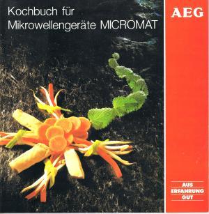 Autorenkollektiv: Kochbuch für Mikrowellengeräte Micromat AEG Hausgeräte AG Nürnberg (Hsg.), o.J., um 1970?,.