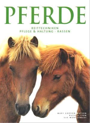 Pferde - Reittechniken - Pflege und Haltung - Rassen