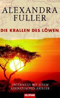 Die  Krallen des Löwen : unterwegs mit einem afrikanischen Krieger 1. Aufl.