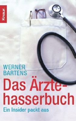 Bartens, Werner: Das Ärztehasserbuch - ein Insider packt aus Knaur ; 77976 Orig.-Ausg.