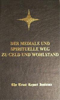 Der mediale und spirituelle Weg zu Geld und Wohlstand Interner Abschlußbericht Nr. TR 2002 - 98a