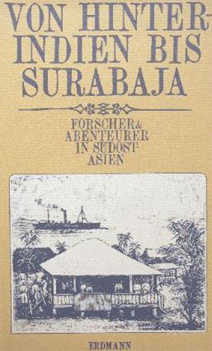 Von Hinterindien bis Surabaja : Forscher und Abenteurer in Südostasien