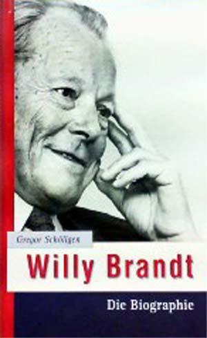 Willy Brandt - Die Biographie vollständige Lizenzausgabe
