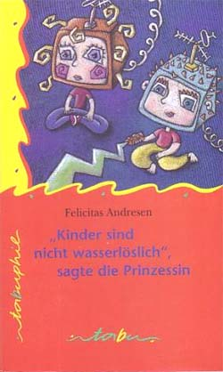 Kinder sind nicht wasserlöslich - sagte die Prinzessin : Roman Tabuphil