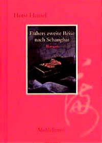 Esthers zweite Reise nach Schanghai : Middelhauve Literatur Roman 1. Aufl.