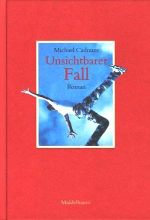 Unsichtbarer Fall : Middelhauve Literatur Roman 1. Aufl., 1. - 5. Tsd.