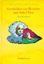 Hacks, PeterBoeke und Anna [Ill.]: Geschichten von Henriette und Onkel Titus - Das  Windloch Bibliothek Peter Hacks Bd. 3Middelhauve Literatur