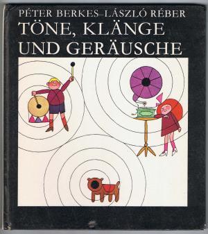 Peter Berkes - Laszlo Reber: Töne, Klänge und Geräusche 1. ungarische Ausgabe
