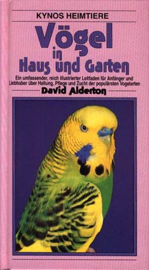 Kynos Heimtiere  Vögel in Haus und Garten ein umfassender, reich illustrierter Leitfaden für Anfänger und Liebhaber über Haltung, Pflege und Zucht der populärsten Vogelarten