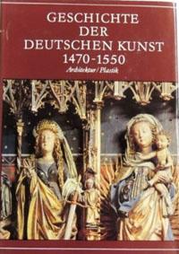 Ullmann, Ernst [Hrsg.]: Geschichte der deutschen Kunst 1470 - 1550 Architektur und Plastik
