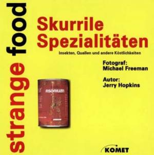 Strange food : skurrile Spezialitäten; Insekten, Quallen und andere Köstlichkeiten
