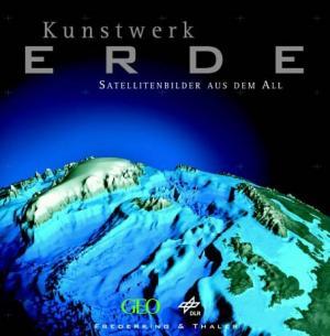Kunstwerk Erde : Satellitenbilder aus dem All 2. Aufl.