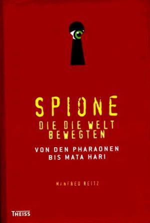 Spione, die die Welt bewegten : von den Pharaonen bis Mata Hari