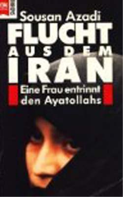Flucht aus dem Iran Eine Frau entrinnt den Ayatollahs 5. Auflage